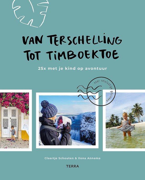 van Terschelling tot timboektoe boek over reizen met kinderen